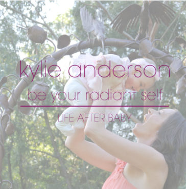 Life After Baby with Kylie Anderson (Be Your Radiant Self)
