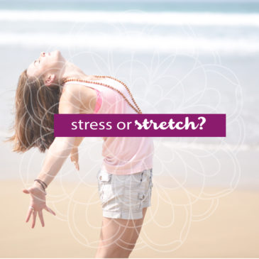 Stress Or Stretch ~ Changing The Way You Think